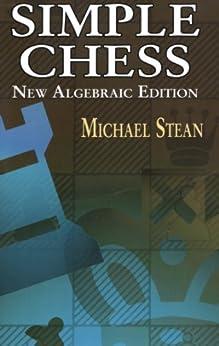 Simple Chess: New Algebraic Edition (Dover Chess) von [Stean, Michael]