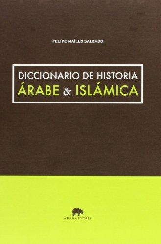 Diccionario de historia árabe e islámica por Felipe Maíllo Salgado