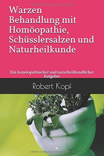 Warzen - Behandlung mit Homöopathie, Schüsslersalzen und Naturheilkunde: Ein homöopathischer und...