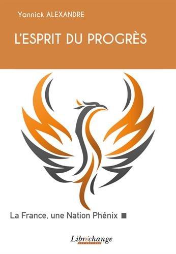 L'Esprit du Progrès : La France, une Nation Phénix par Yannick ALEXANDRE