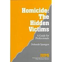 [( Homicide: The Hidden Victims: A Resource for Professionals )] [by: Deborah Spungen] [Nov-1997]