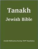 Tanakh (Tanach) Jewish Bible (1917 Jewish Publication Society Translation) (English Edition)