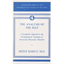 The Analysis of the Self: A Systematic Approach to the Psychoanalytic Treatment of Narcissistic Personality Disorders by Heinz Kohut (1971-06-30)