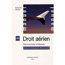 Manuel de droit aérien : Souveraineté et libertés dans la troisième dimension