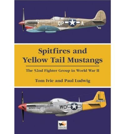 -spitfires-and-yellow-tail-mustangs-the-52nd-fighter-group-in-world-war-ii-by-thomas-g-ivie-nov-2005