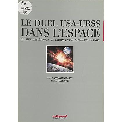 Le Duel U.S.A.-U.R.S.S. dans l'espace: Guerre des étoiles : l'Europe entre les deux Grands (Aut.Enj.Str.)
