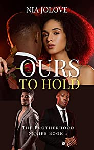 Ours To Hold: The Brotherhood Series Book 1: African American Romance (The Brotherhood Book Series) (English E