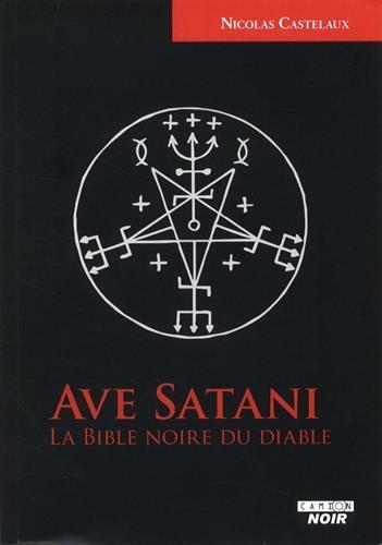 Ave Satani La Bible noire du diable par Nicolas Castelaux