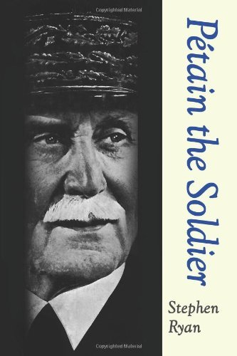 Petain the Soldier by Stephen Ryan (2013-07-30)