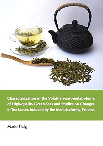 Characterization of the Volatile Sensometabolome of High-quality Green Teas and Studies on Changes in Tea Leaves Induced by the Manufacturing Process (Lebensmittelchemie)