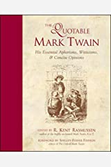 The Quotable Mark Twain: His Essential Aphorisms, Witticisms and Concise Opinions Paperback