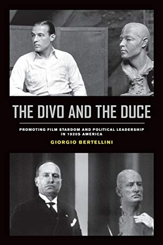 The Divo and the Duce - Promoting Film Stardom and Political Leadership in 1920s America (Cinema Cultures in Contact, Band 1)