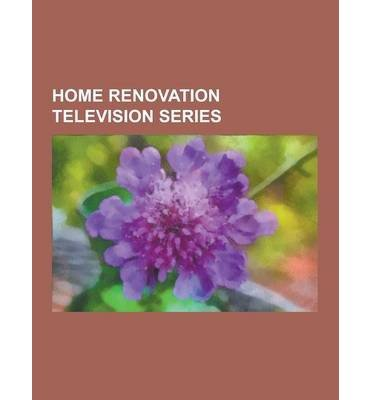 [ HOME RENOVATION TELEVISION SERIES: TRADING SPACES, HOLMES ON HOMES, HGTV DESIGN STAR, EXTREME MAKEOVER: HOME EDITION, IT TAKES A THIEF, THIS OLD HOUSE ] Source Wikipedia (AUTHOR ) Sep-12-2013 Paperback (Extreme Makeover Home Edition)