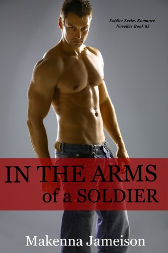 In the Arms of a Soldier (Soldier Series Book 3)