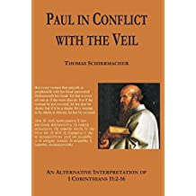 Paul in Conflict with the Veil: An Alternative Interpretation of 1Corinthians 11:2-16 / (Englisch)