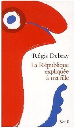 La République expliquée à ma fille de Debray (2 septembre 1998) Broché