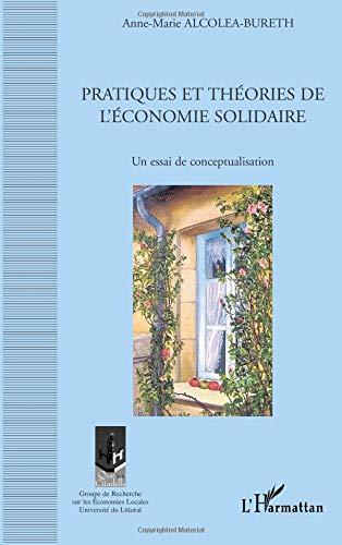 Pratiques et théories de l'économie solidaire : Un essai de conceptualisation par Anne-Marie Alcolea-Bureth