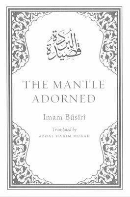 [(The Mantle Adorned : Translated, with Further Poetic Ornaments)] [By (author) Al-Busiri ] published on (October, 2009)