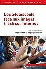 Les adolescents face aux images trash sur Internet par Jehel