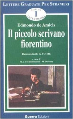 Il piccolo scrivano fiorentino. Racconto tratto da «Cuore». Livello intermedio (Letture graduate per stranieri) por Edmondo De Amicis