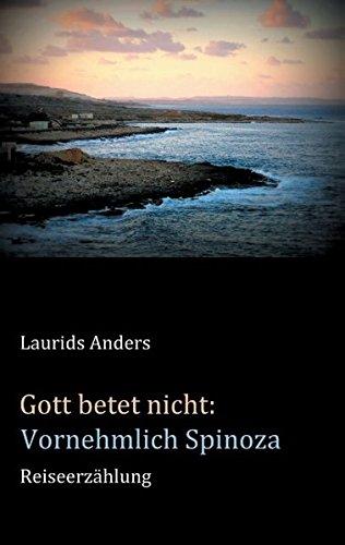 Gott betet nicht: Vornehmlich Spinoza: Reiseerzählung