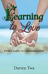Learning to Love: From Conflict to Communication (English Edition)