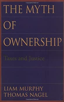 The Myth of Ownership: Taxes and Justice par [Murphy, Liam, Nagel, Thomas]