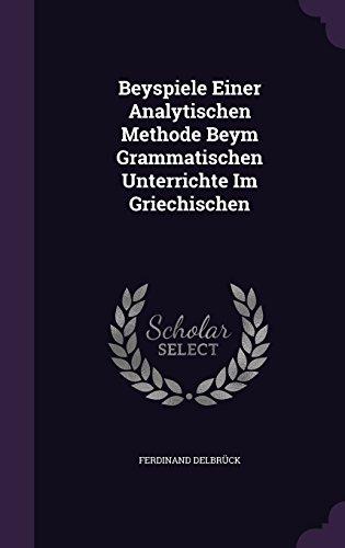 Beyspiele Einer Analytischen Methode Beym Grammatischen Unterrichte Im Griechischen