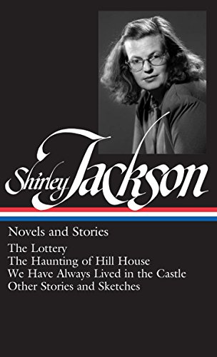 Shirley Jackson: Novels and Stories (LOA #204): The Lottery / The Haunting of Hill House / We Have Always Lived in the Castle /   other stories and sketches (Library of America, Band 204) -
