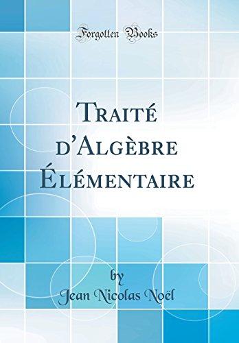 Trait' D'Alg'bre L'Mentaire (Classic Reprint)