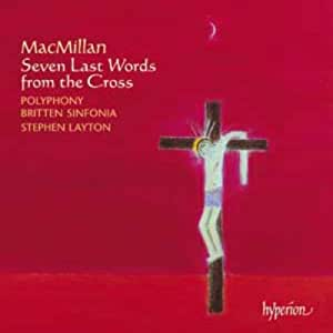 James MacMillan: Seven Last Words from the Cross & andere Chorwerke