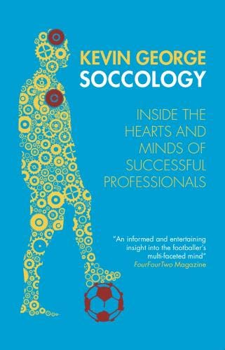 SOCCOLOGY: Inside the hearts and minds of successful professionals por Kevin George