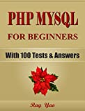 PHP: MySQL For Beginners, Programming, Learn Coding Fast! (With 100 Tests & Answers) Crash Course, Quick Start Guide, Tutorial Book with Hands-On Projects in Easy Steps! An Ultimate Beginner's Guide!
