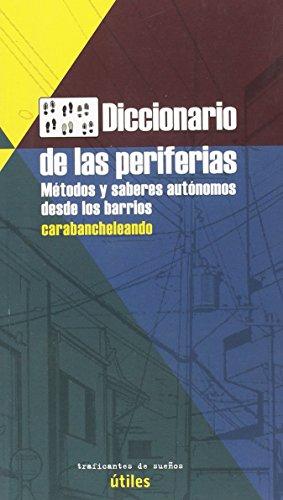 DICCIONARIO DE LAS PERIFERIAS: MÉTODOS Y SABERES AUTÓNOMOS DESDE LOS BARRIOS (UTILES) por OBSERVARTORIO METROPOLITANO DE MADRID