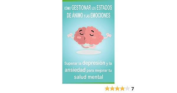 Cómo Gestionar Los Estados De ánimo Y Las Emociones Superar La Depresión Y La Ansiedad Para Mejorar Tu Salud Mental Spanish Edition Ebook Mental Salud Amazon De Kindle Shop