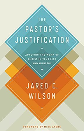 The Pastor\'s Justification: Applying the Work of Christ in Your Life ...