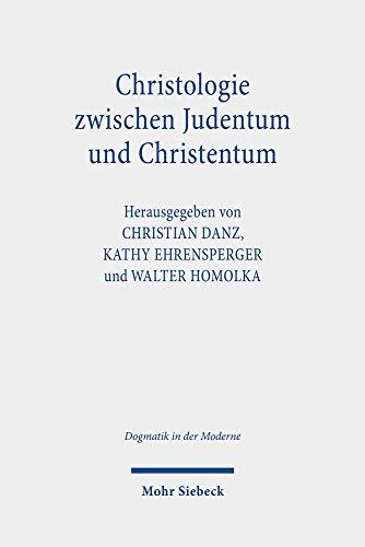 Christologie zwischen Judentum und Christentum: Jesus, der Jude aus Galiläa, und der christliche Erlöser (Dogmatik in der Moderne)