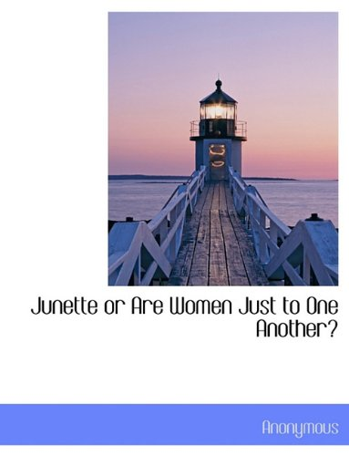 Junette or Are Women Just to One Another?