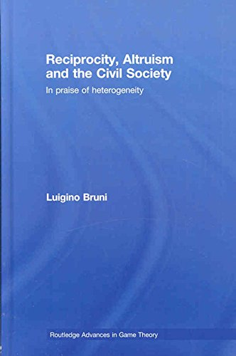 [(Reciprocity, Altruism and the Civil Society : In Praise of Heterogeneity)] [By (author) Luigino Bruni] published on (September, 2008)