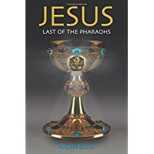 Jesus, Last of the Pharaohs: The Israelite pharaohs of Egypt: Volume 1 (Egyptian Testament) by Ralph Ellis (1998-05-01)