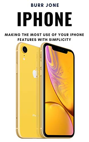 iPhone: Making the Most Use of Your iPhone Features with Simplicity (English Edition)