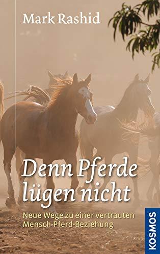 Denn Pferde lügen nicht: Neue Wege zu einer vertrauten Mensch-Pferd-Beziehung