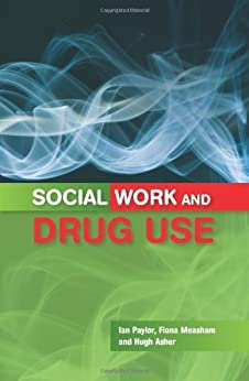 Social Work And Drug Use (UK Higher Education OUP Humanities & Social Sciences Health & Social Welfare) by [Paylor, Ian]