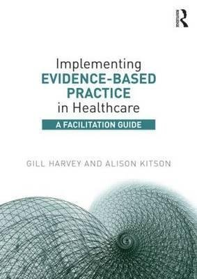 [(Implementing Evidence-Based Practice in Healthcare : A Facilitation Guide)] [By (author) Gill Harvey ] published on (April, 2015)