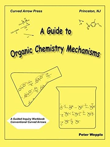 A Guide to Organic Chemistry Mechanisms, With Conventional Curved Arrows by Peter Wepplo (2008-09-02)