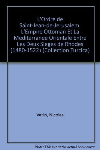 L'Ordre de Saint-Jean-de Jérusalem, l'Empire ottoman et la Méditerranée orientale entre les deux sièges de Rhodes, 1480-1522