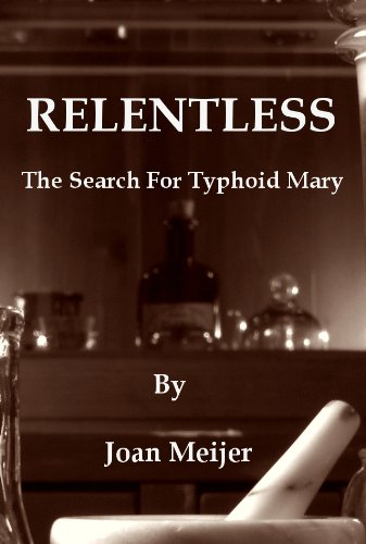 relentless-the-search-for-typhoid-mary-an-historical-novel