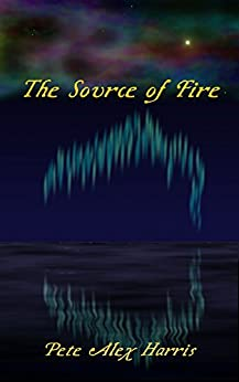 The Source of Fire (Atlar Book 2) by [Harris, Pete Alex]