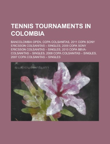 Tennis Tournaments in Colombia: Bancolombia Open, Copa Sony Ericsson Colsanitas, Seguros Bolivar Open Bogota
