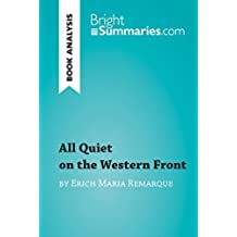 All Quiet on the Western Front by Erich Maria Remarque (Book Analysis): Detailed Summary, Analysis and Reading Guide (BrightSummaries.com) (English Edition)